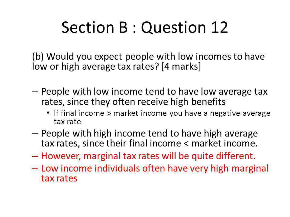 Section B : Question 12 (b) Would you expect people with low incomes to have low or high average tax rates [4 marks]